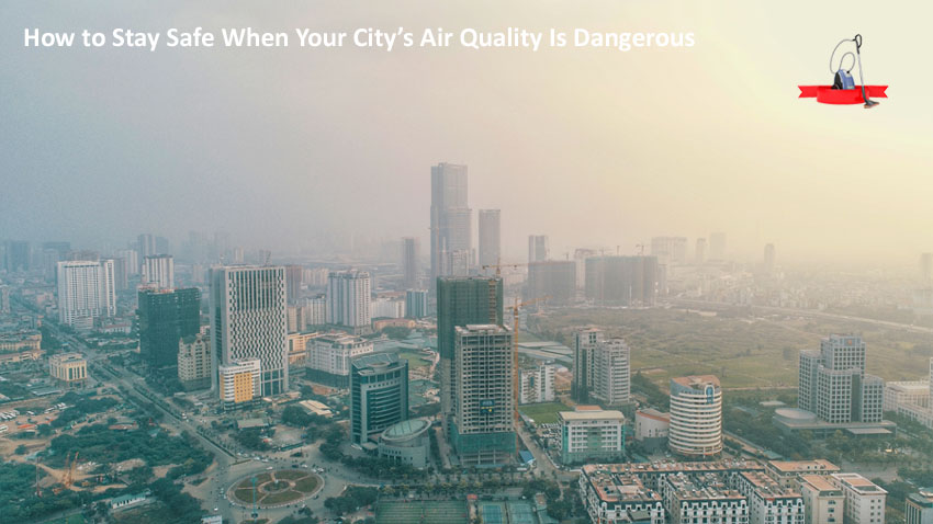 How to Stay Safe When Your City's Air Quality Is Dangerous